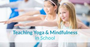 Teaching yoga and mindfulness in school